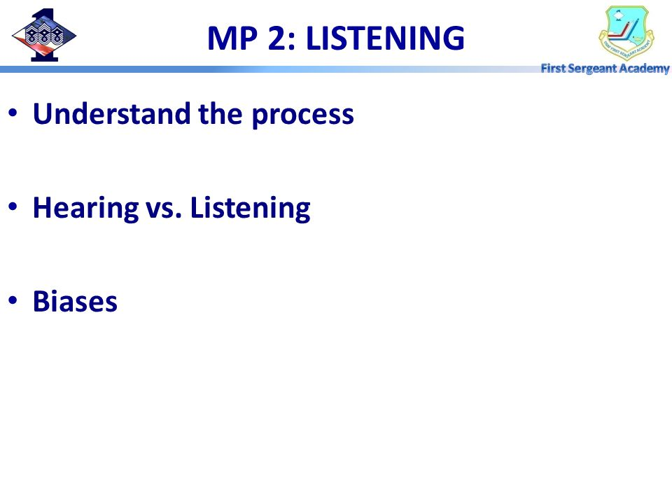 MP 2: LISTENING Understand the process Hearing vs. Listening Biases