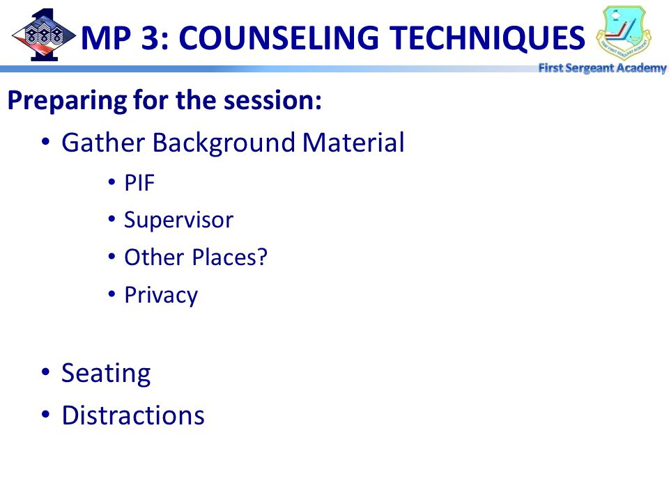 MP 3: COUNSELING TECHNIQUES Preparing for the session: Gather Background Material PIF Supervisor Other Places.