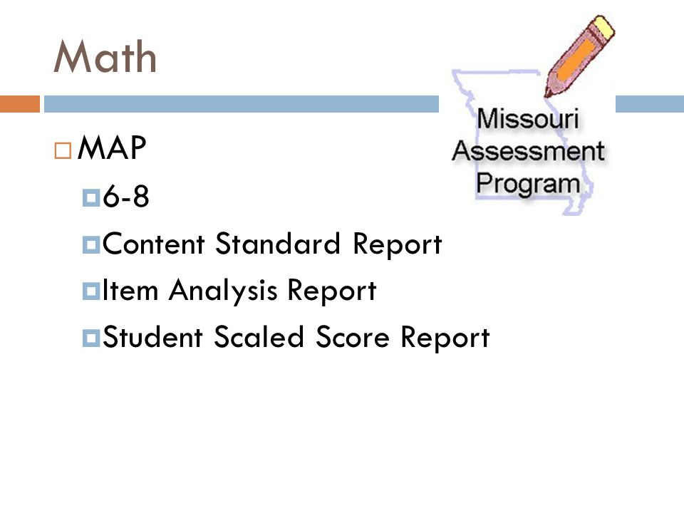 Math  MAP  6-8  Content Standard Report  Item Analysis Report  Student Scaled Score Report