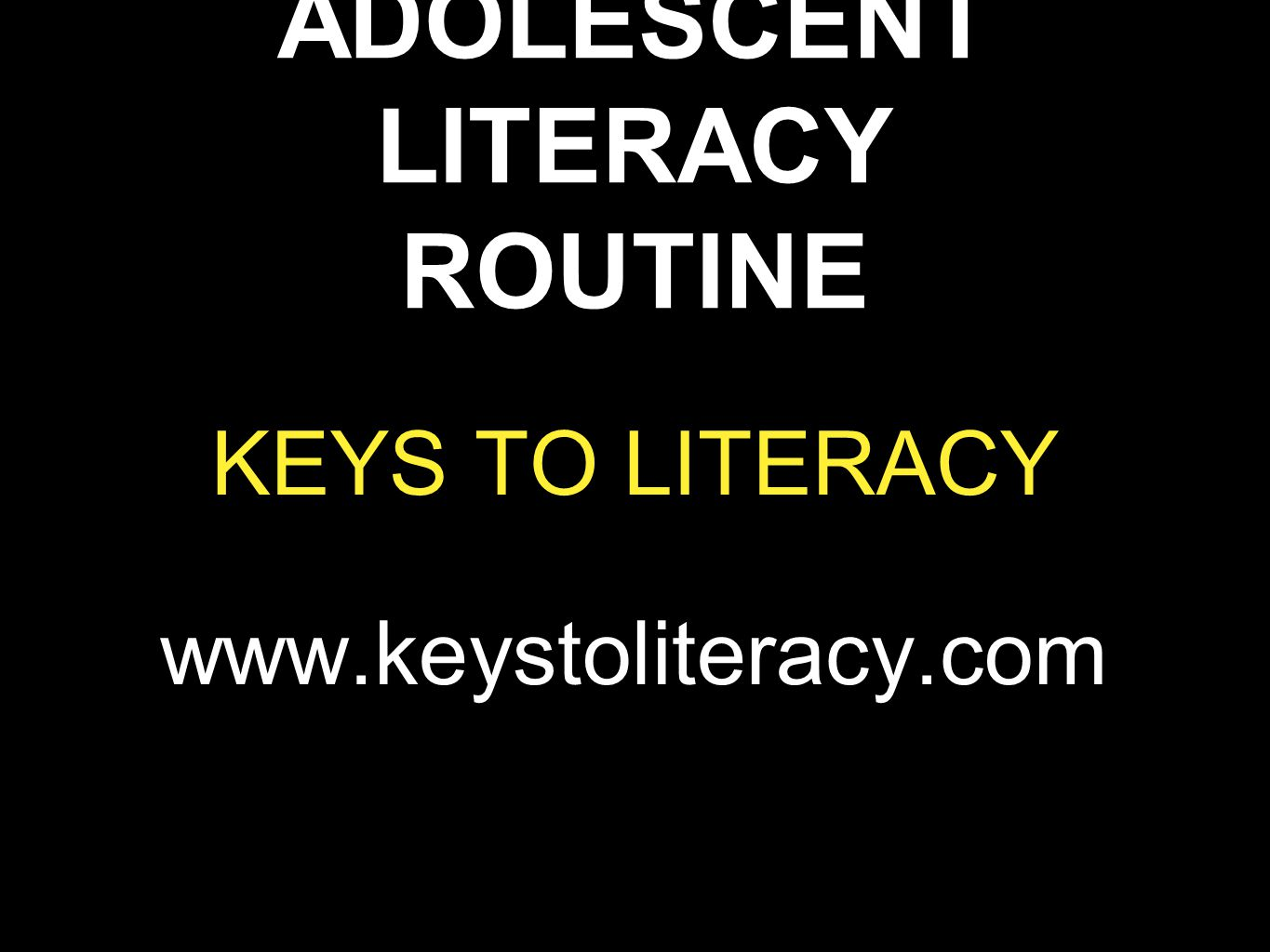 ADOLESCENT LITERACY ROUTINE KEYS TO LITERACY www.keystoliteracy.com