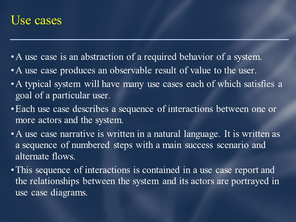 Use cases A use case is an abstraction of a required behavior of a system.