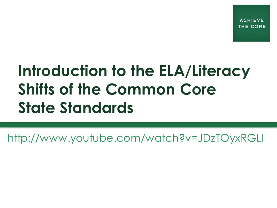 Introduction to the ELA/Literacy Shifts of the Common Core State Standards http://www.youtube.com/watch v=JDzTOyxRGLI