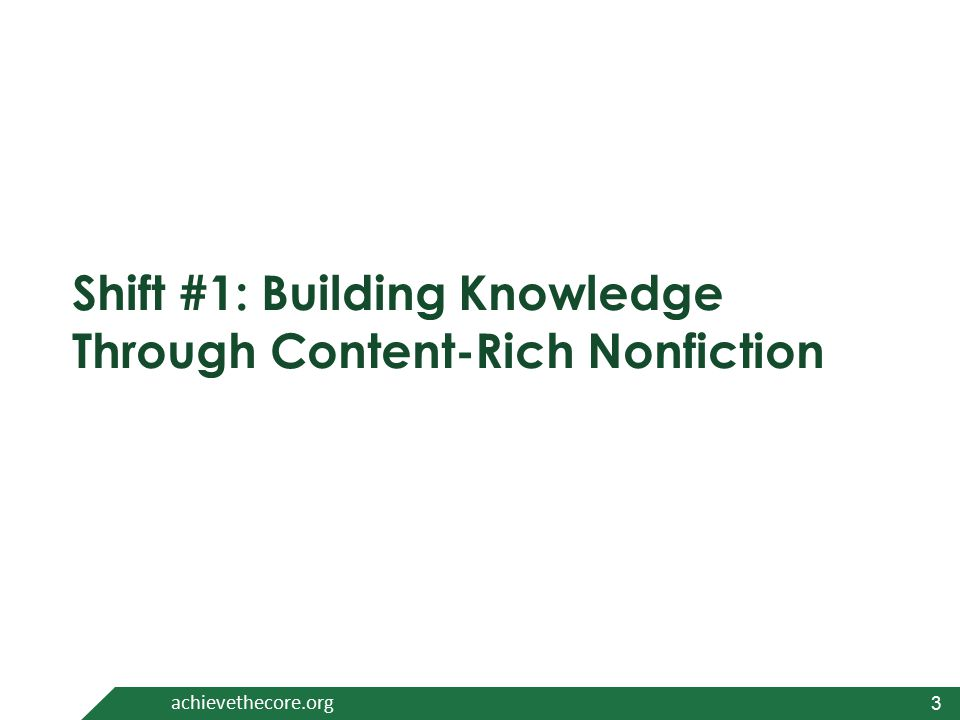 3 achievethecore.org Shift #1: Building Knowledge Through Content-Rich Nonfiction 3