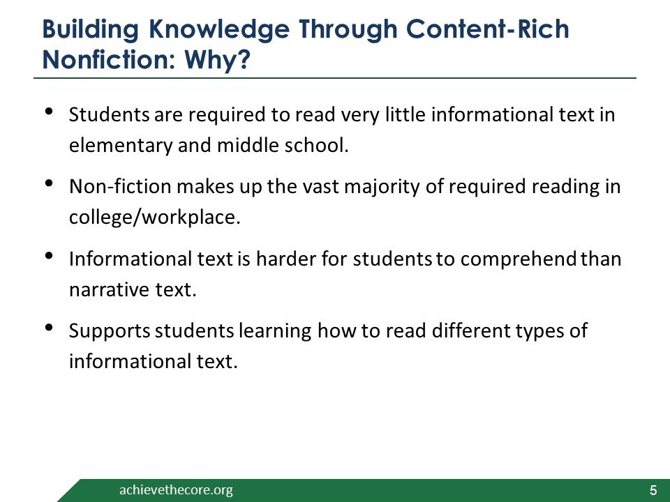 achievethecore.org Building Knowledge Through Content-Rich Nonfiction: Why? Students are required to read very little informational text in elementary