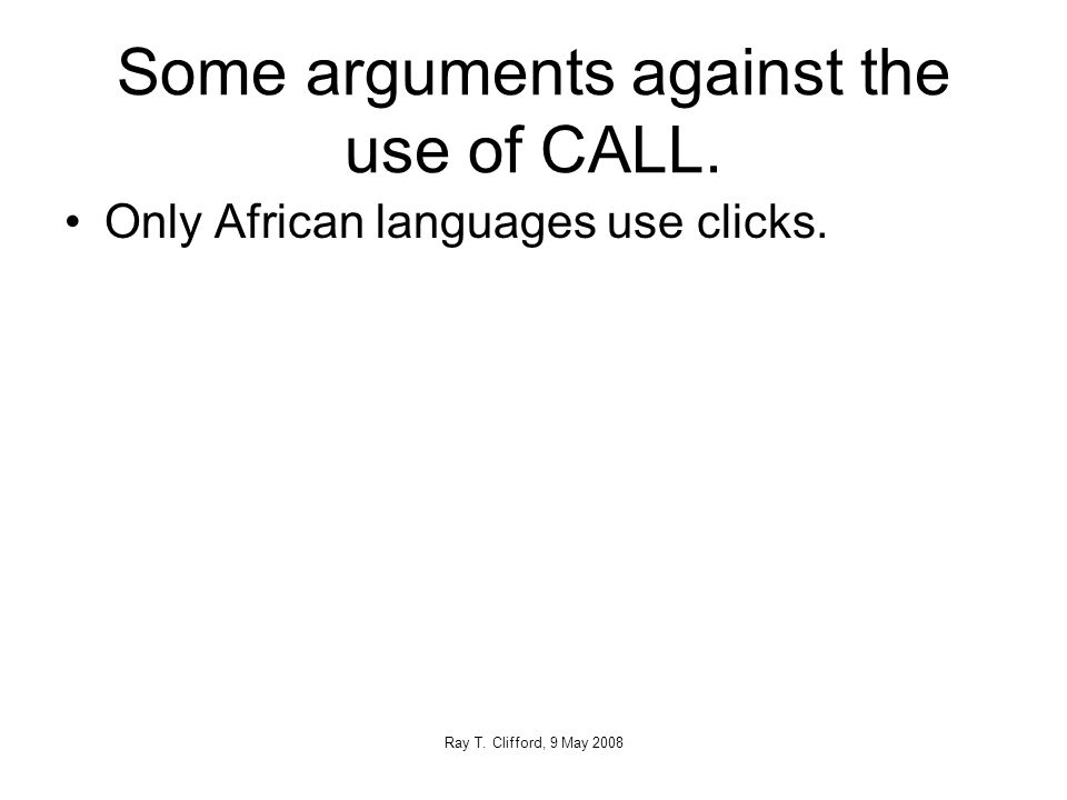 Some arguments against the use of CALL. Only African languages use clicks.