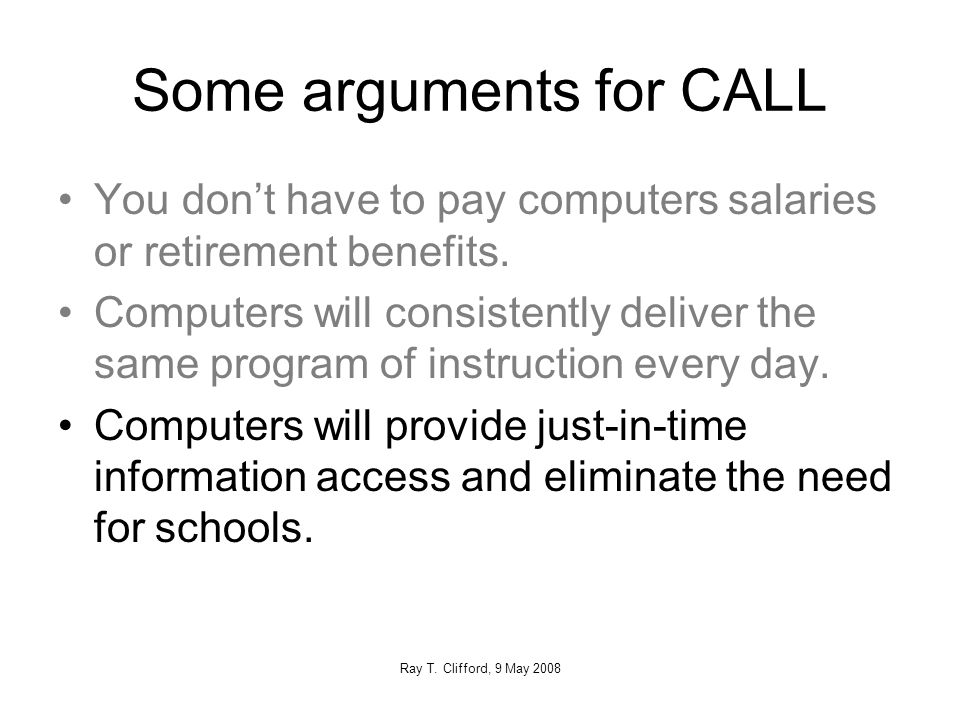 Some arguments for CALL You don't have to pay computers salaries or retirement benefits.