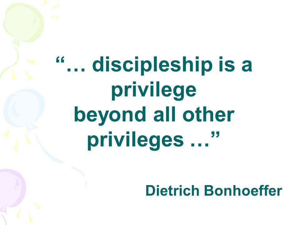 """… discipleship is a privilege beyond all other privileges …"" Dietrich Bonhoeffer"
