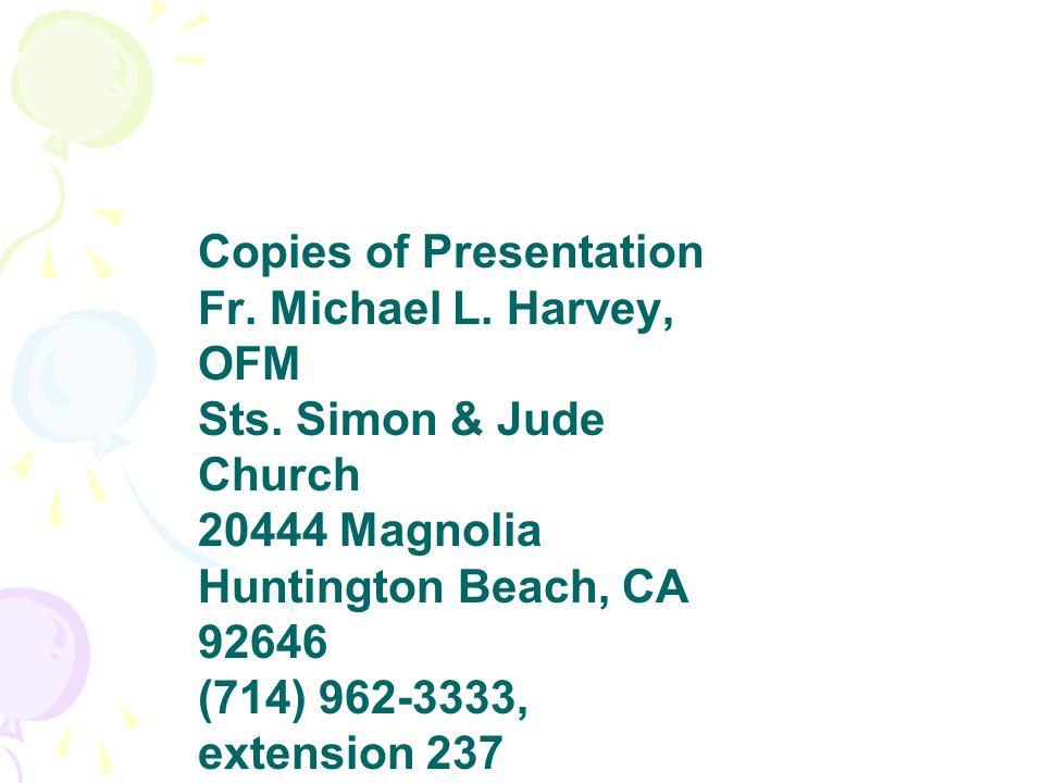 Copies of Presentation Fr. Michael L. Harvey, OFM Sts. Simon & Jude Church 20444 Magnolia Huntington Beach, CA 92646 (714) 962-3333, extension 237 Ema