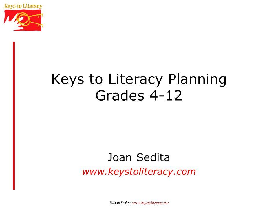 ©Joan Sedita, www.keystoliteracy.net Keys to Literacy Planning Grades 4-12 Joan Sedita www.keystoliteracy.com