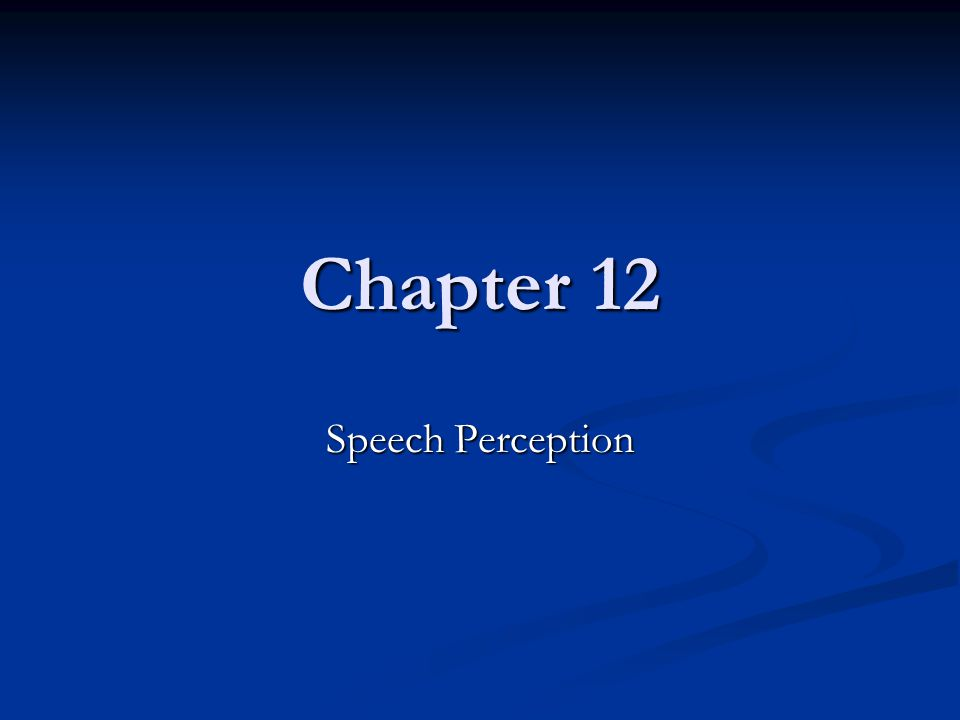 Chapter 12 Speech Perception