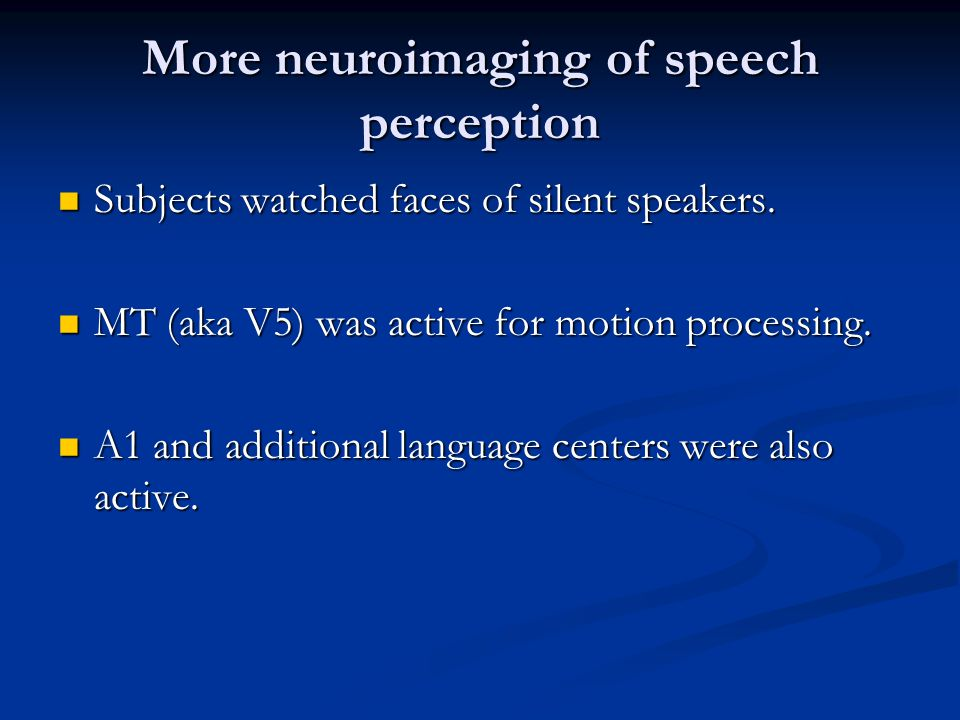 More neuroimaging of speech perception Subjects watched faces of silent speakers. Subjects watched faces of silent speakers. MT (aka V5) was active fo