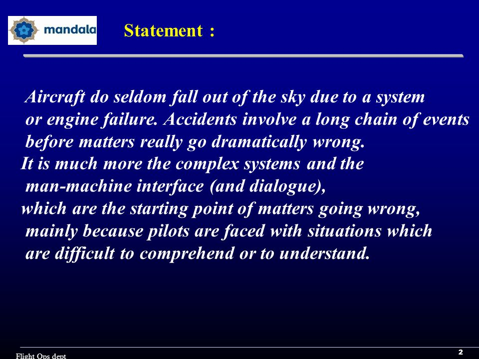 2 Flight Ops dept Statement : Aircraft do seldom fall out of the sky due to a system or engine failure.