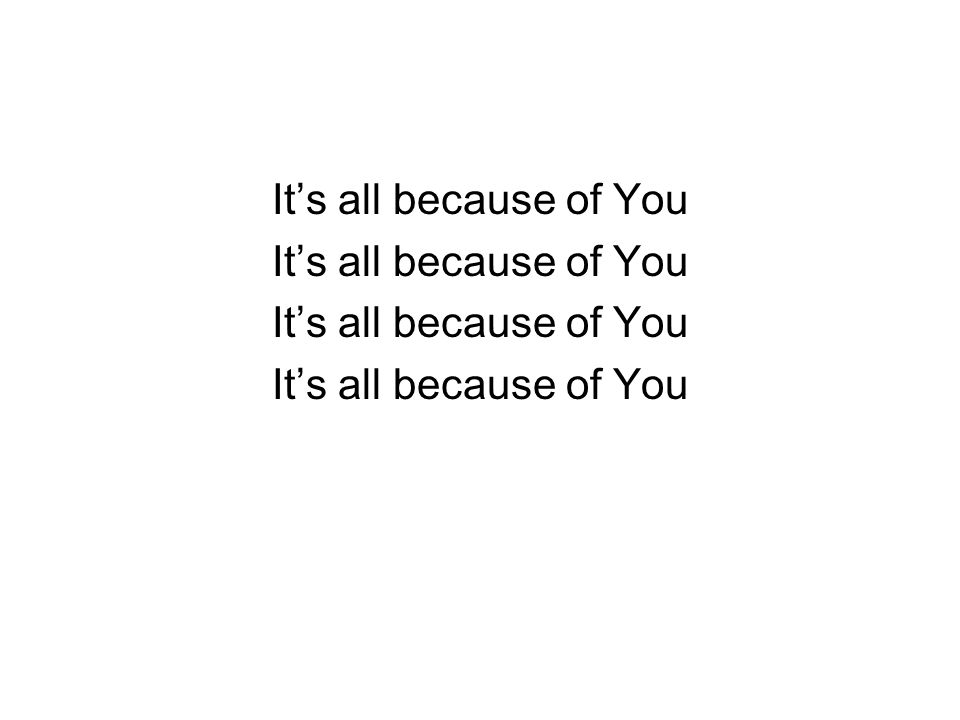 It's all because of You