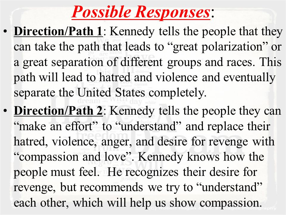 Possible Responses: Direction/Path 1: Kennedy tells the people that they can take the path that leads to great polarization or a great separation of different groups and races.
