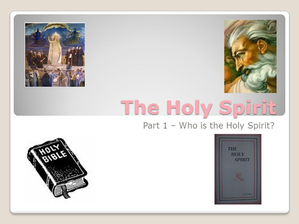 The Holy Spirit Part 1 – Who is the Holy Spirit