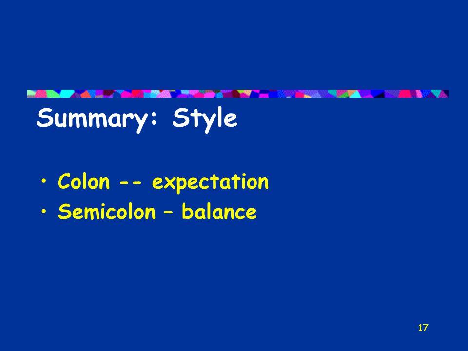 17 Summary: Style Colon -- expectation Semicolon – balance