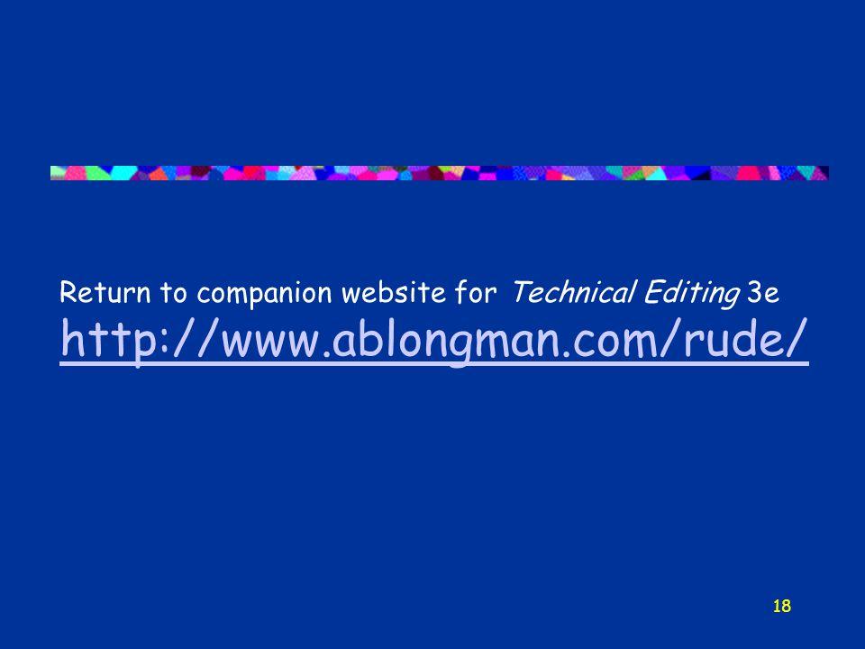 18 Return to companion website for Technical Editing 3e http://www.ablongman.com/rude/ http://www.ablongman.com/rude/