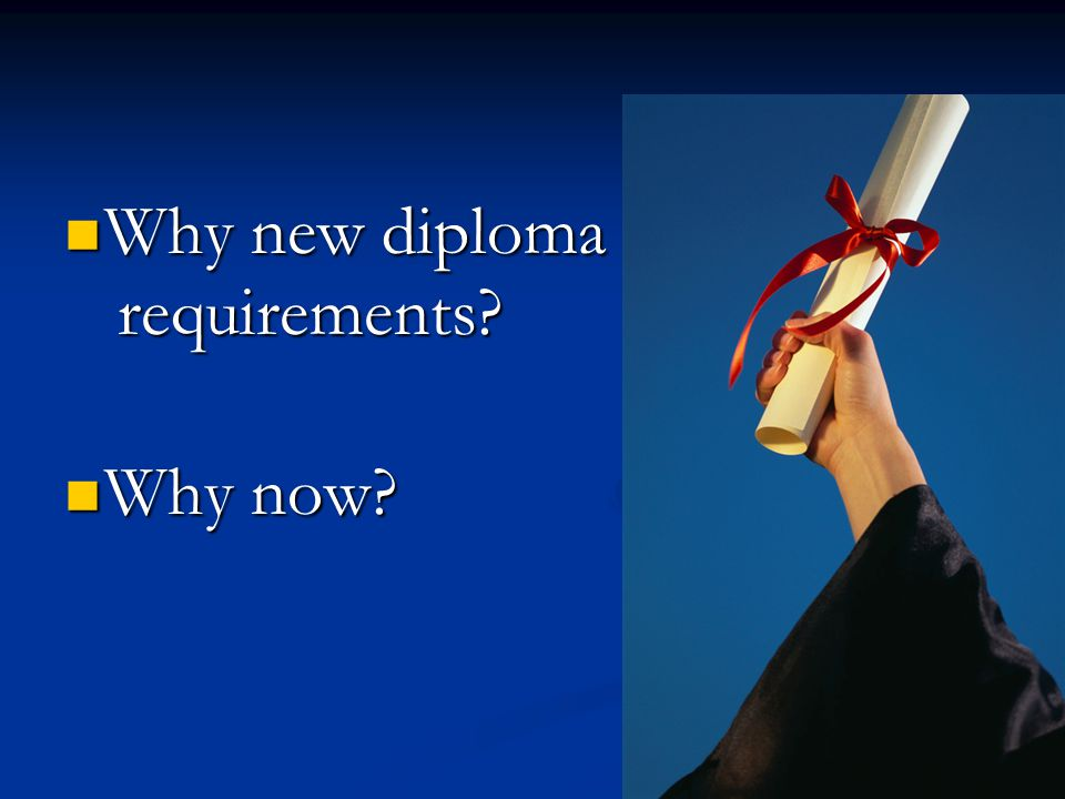 Why new diploma Why new diploma requirements requirements Why now Why now