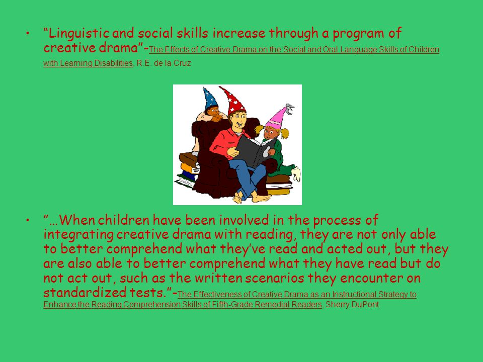 Linguistic and social skills increase through a program of creative drama - The Effects of Creative Drama on the Social and Oral Language Skills of Children with Learning Disabilities, R.E.