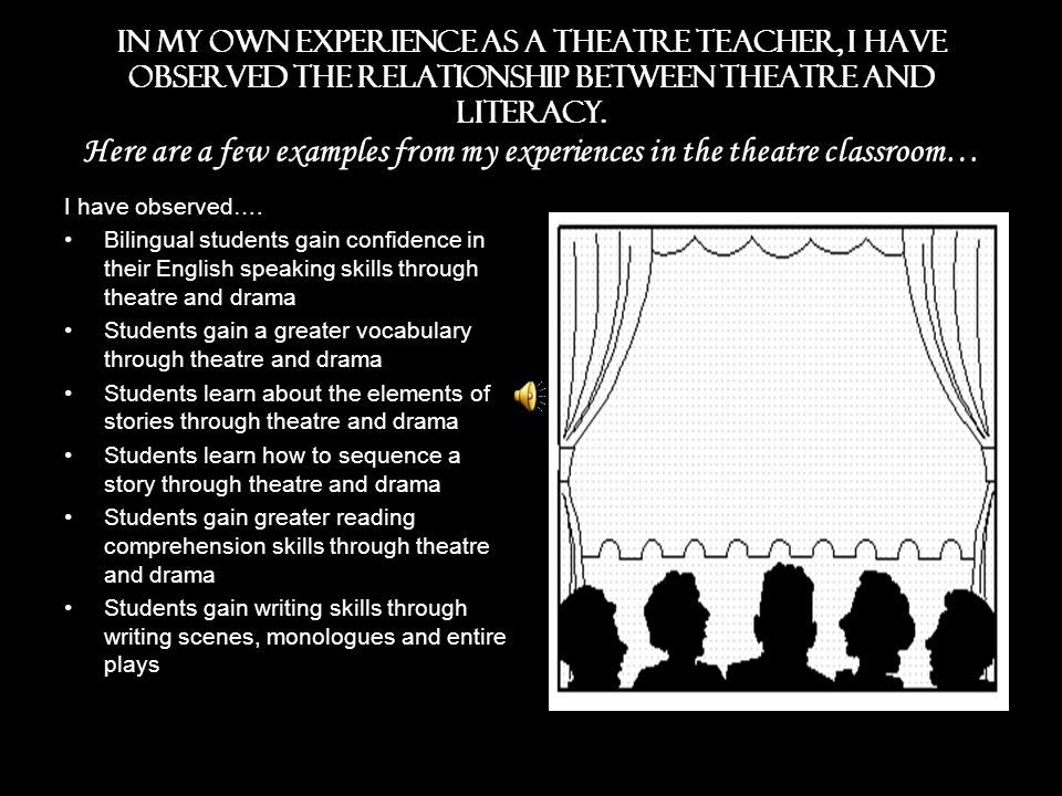 In my own experience as a theatre teacher, I have observed the relationship between theatre and literacy.
