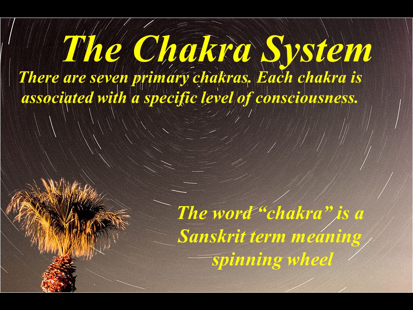 The Chakra System The word chakra is a Sanskrit term meaning spinning wheel There are seven primary chakras.