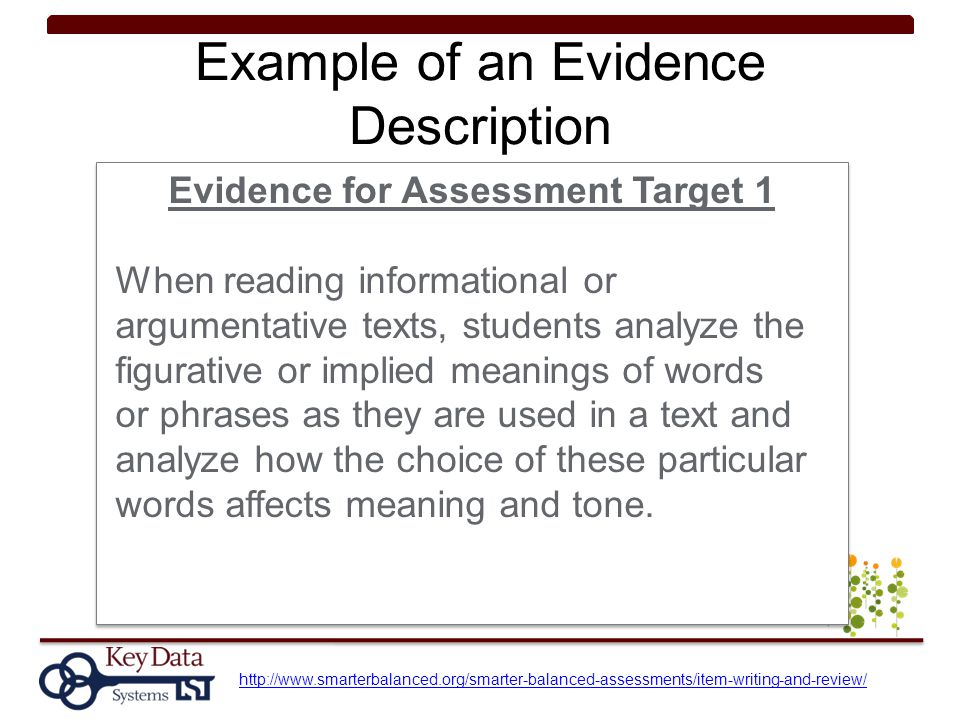 Example of an Evidence Description Evidence for Assessment Target 1 When reading informational or argumentative texts, students analyze the figurative