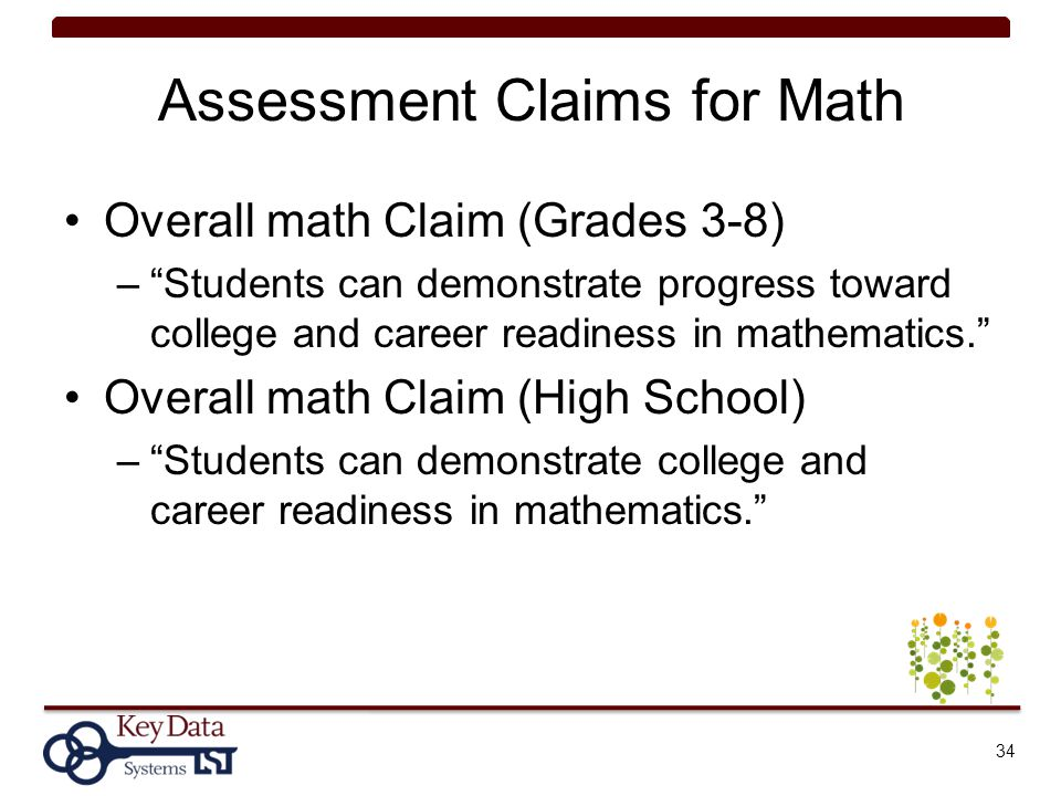 """Assessment Claims for Math Overall math Claim (Grades 3-8) –""""Students can demonstrate progress toward college and career readiness in mathematics."""" Ov"""