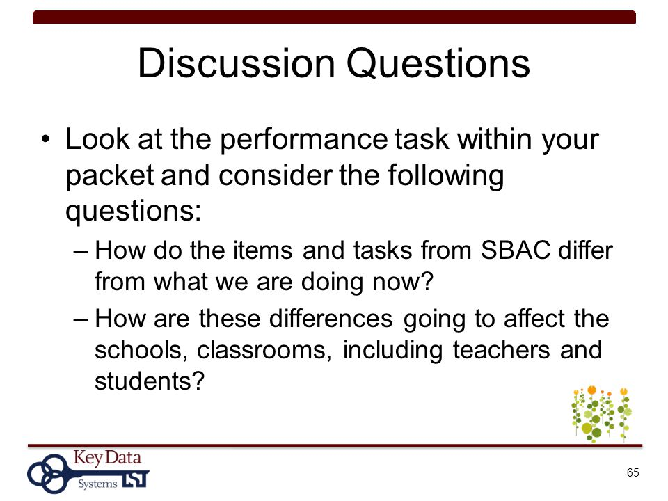 Discussion Questions Look at the performance task within your packet and consider the following questions: –How do the items and tasks from SBAC diffe