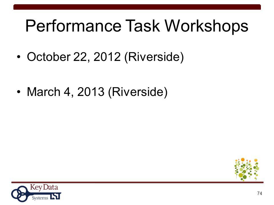 Performance Task Workshops October 22, 2012 (Riverside) March 4, 2013 (Riverside) 74