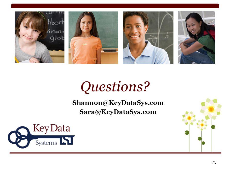 Questions? Shannon@KeyDataSys.com Sara@KeyDataSys.com 75