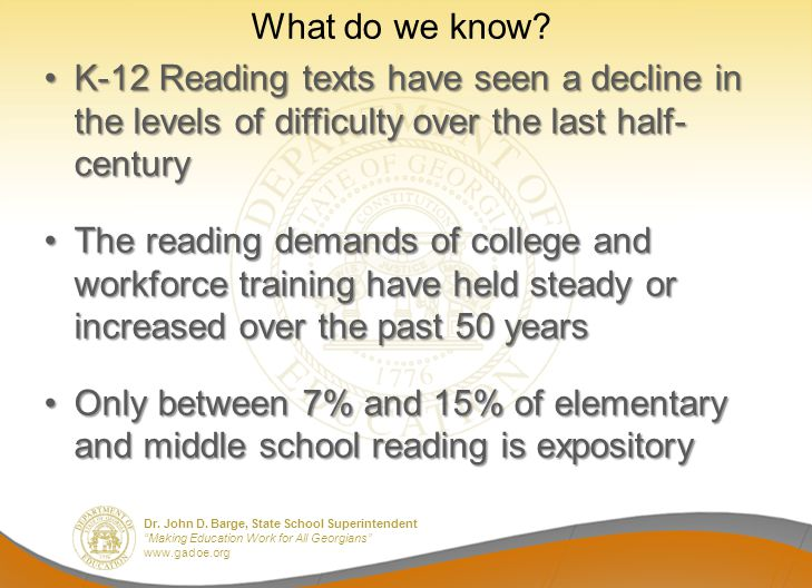"Dr. John D. Barge, State School Superintendent ""Making Education Work for All Georgians"" www.gadoe.org What do we know? K-12 Reading texts have seen a"