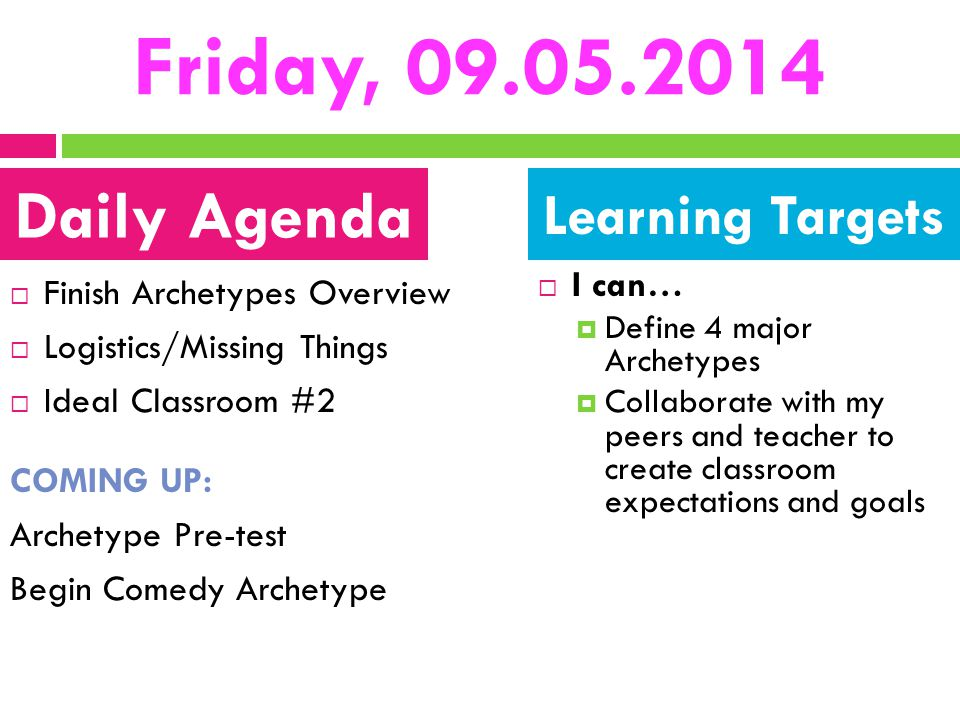 Friday, 09.05.2014  Finish Archetypes Overview  Logistics/Missing Things  Ideal Classroom #2 COMING UP: Archetype Pre-test Begin Comedy Archetype 