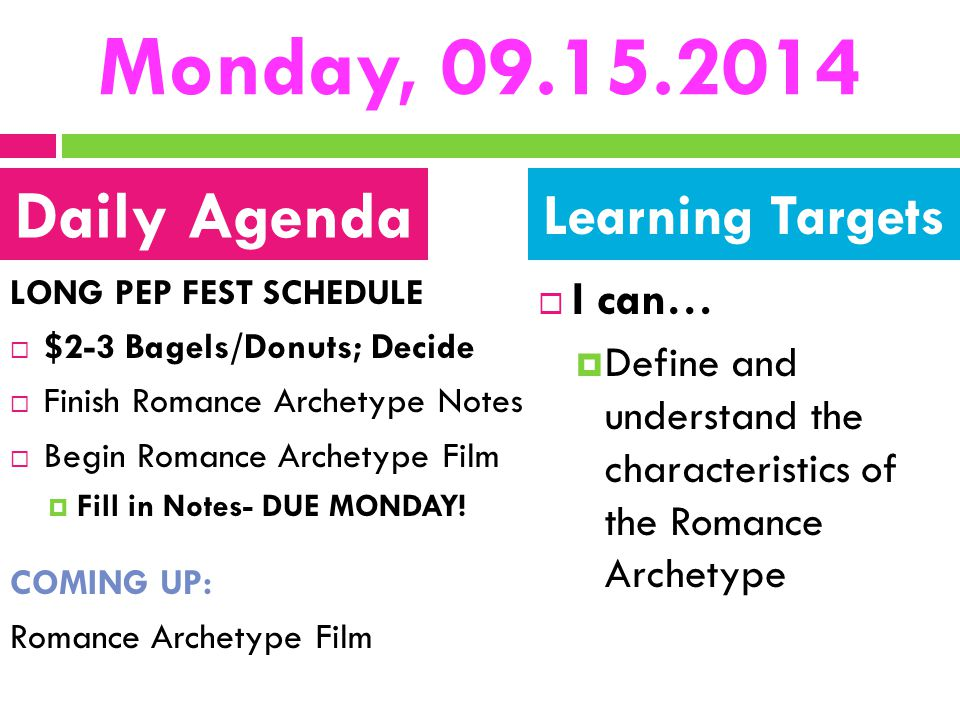 Monday, 09.15.2014 LONG PEP FEST SCHEDULE  $2-3 Bagels/Donuts; Decide  Finish Romance Archetype Notes  Begin Romance Archetype Film  Fill in Notes