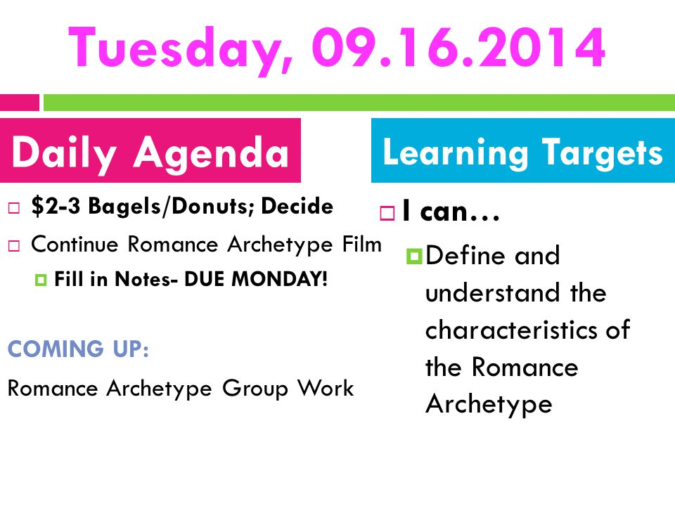 Tuesday, 09.16.2014  $2-3 Bagels/Donuts; Decide  Continue Romance Archetype Film  Fill in Notes- DUE MONDAY! COMING UP: Romance Archetype Group Wor