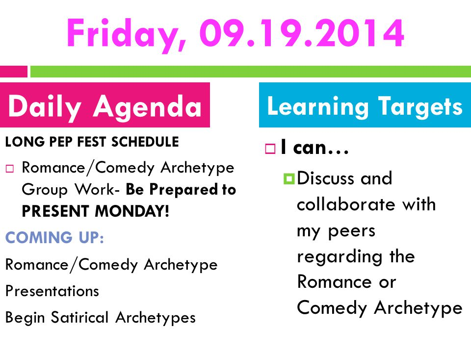 Friday, 09.19.2014 LONG PEP FEST SCHEDULE  Romance/Comedy Archetype Group Work- Be Prepared to PRESENT MONDAY! COMING UP: Romance/Comedy Archetype Pr