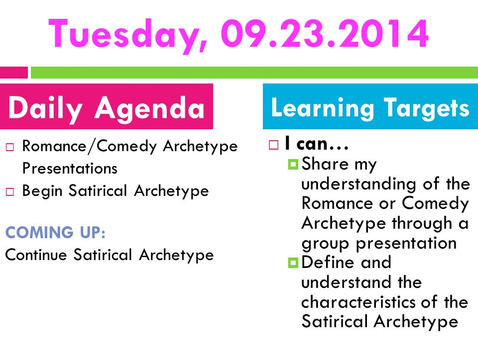 Tuesday, 09.23.2014  Romance/Comedy Archetype Presentations  Begin Satirical Archetype COMING UP: Continue Satirical Archetype  I can…  Share my u