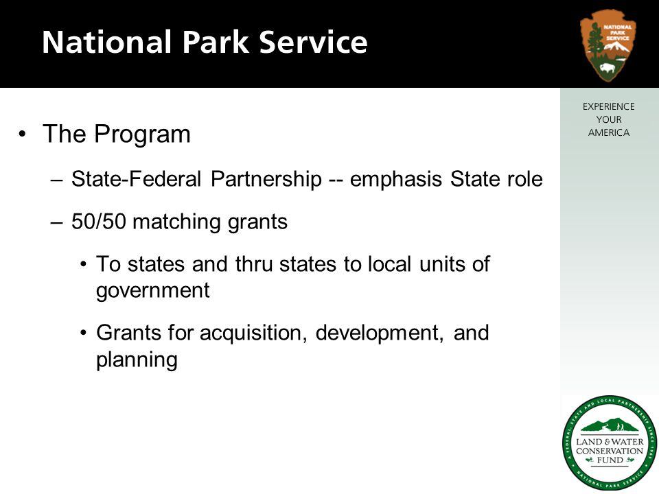 The Program –State-Federal Partnership -- emphasis State role –50/50 matching grants To states and thru states to local units of government Grants for acquisition, development, and planning