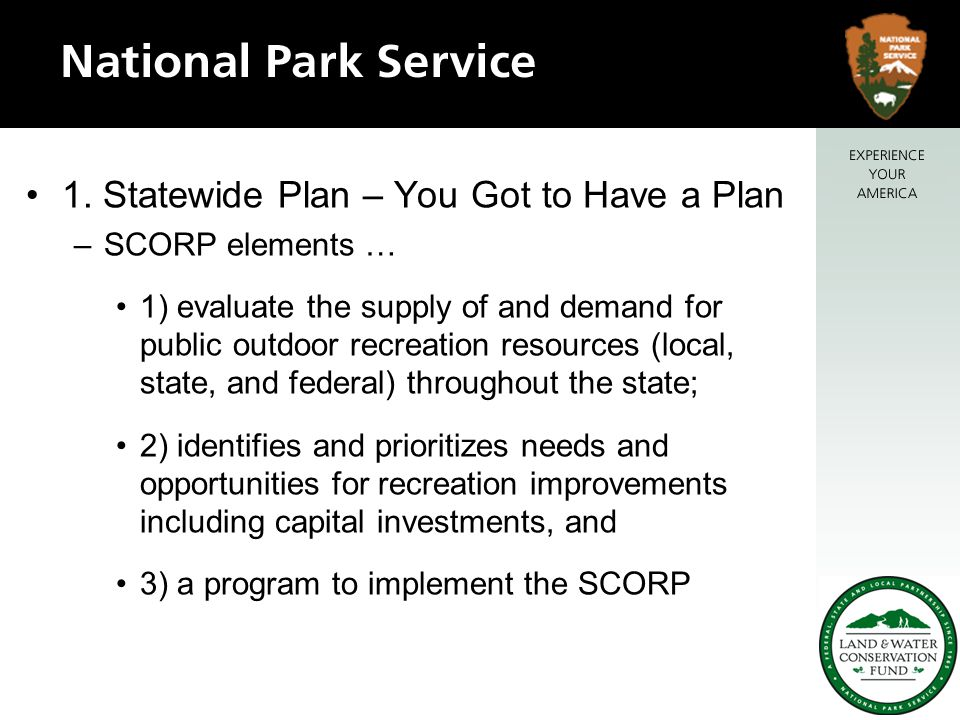 1. Statewide Plan – You Got to Have a Plan –SCORP elements … 1) evaluate the supply of and demand for public outdoor recreation resources (local, stat