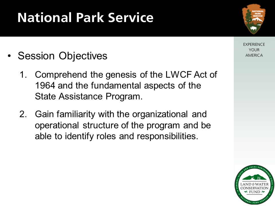 NPS Organization – the Ever Evolving Maze –LWCF Program is 3 levels from the Director, Jonathan Jarvis Deputy Director of Operation, Peggy O'Dell Assistant Director Partnership and Civic Engagement, Rich Weideman –Elevating recreation within NPS –Recognition of external programs –Looking to better serve our communities