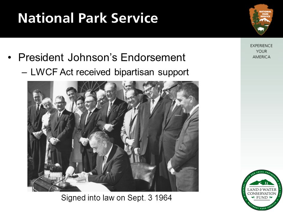 President Johnson's Endorsement –LWCF Act received bipartisan support Signed into law on Sept.