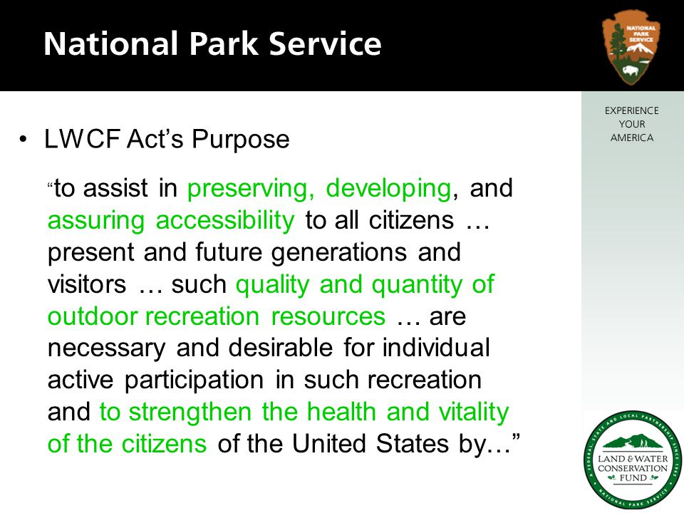 LWCF Act's Purpose to assist in preserving, developing, and assuring accessibility to all citizens … present and future generations and visitors … such quality and quantity of outdoor recreation resources … are necessary and desirable for individual active participation in such recreation and to strengthen the health and vitality of the citizens of the United States by…