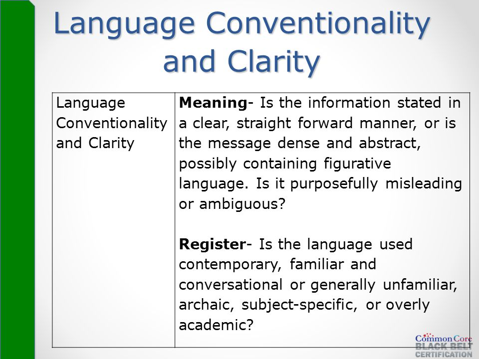 Language Conventionality and Clarity Meaning- Is the information stated in a clear, straight forward manner, or is the message dense and abstract, pos
