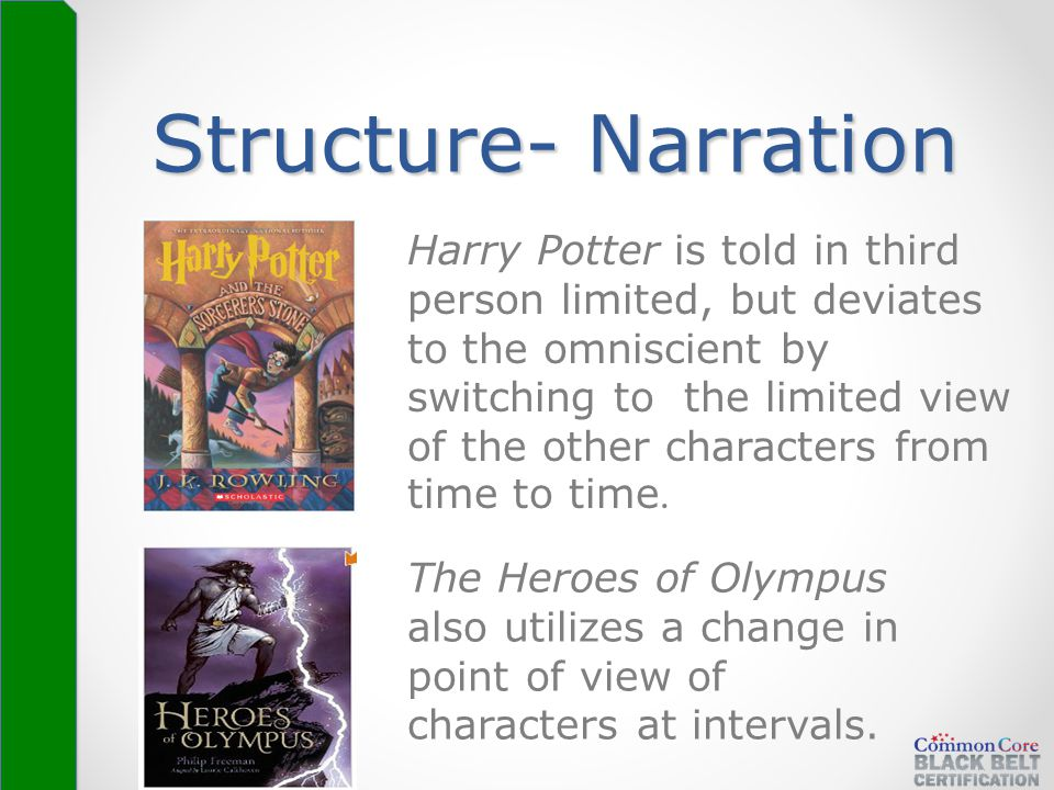 Structure- Narration Harry Potter is told in third person limited, but deviates to the omniscient by switching to the limited view of the other charac