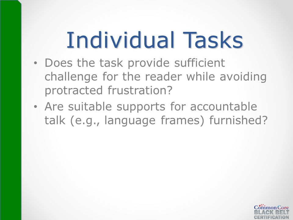 Individual Tasks Does the task provide sufficient challenge for the reader while avoiding protracted frustration? Are suitable supports for accountabl