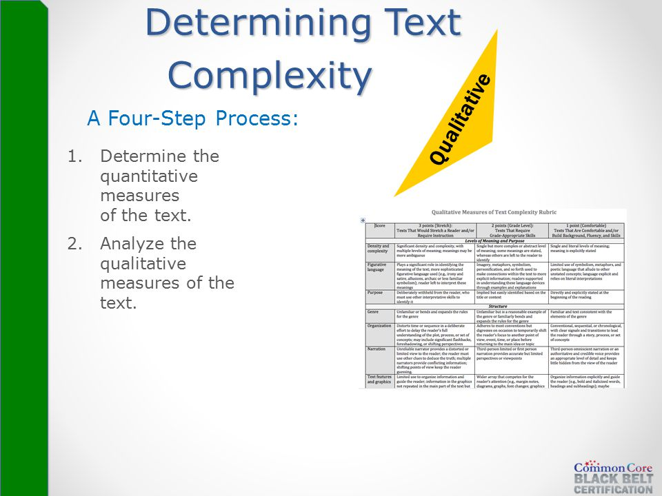 Determining Text Complexity A Four-Step Process: Qualitative 2.Analyze the qualitative measures of the text. 1.Determine the quantitative measures of