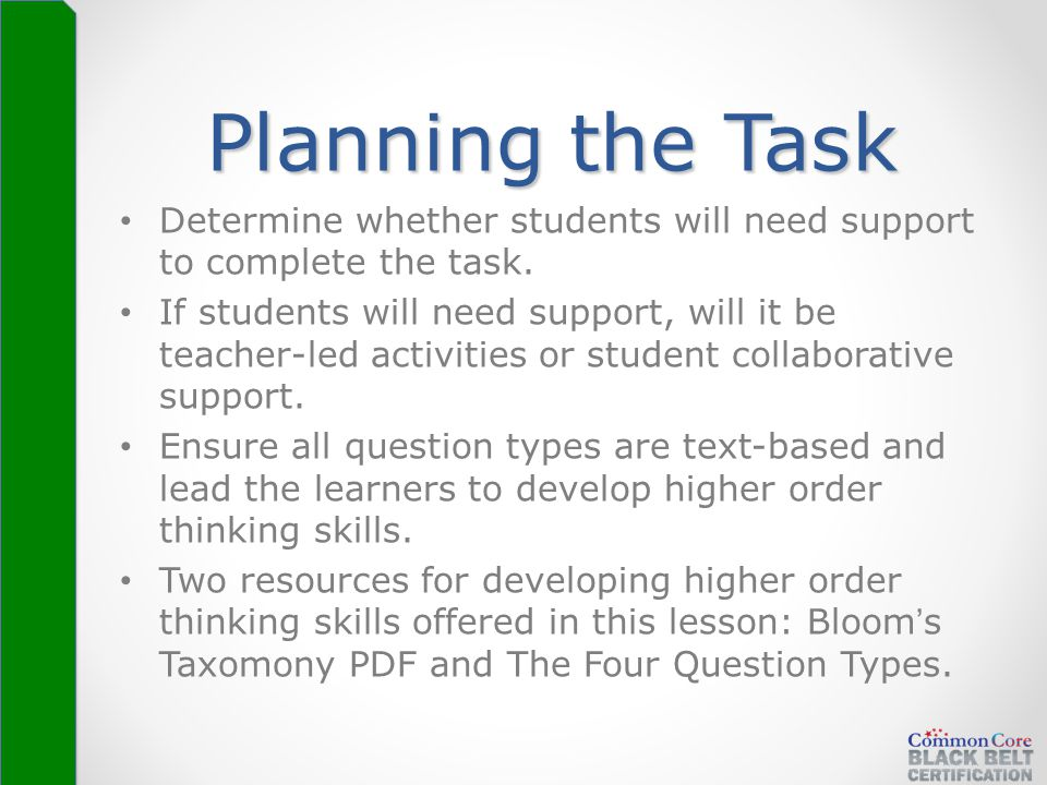 Planning the Task Determine whether students will need support to complete the task. If students will need support, will it be teacher-led activities