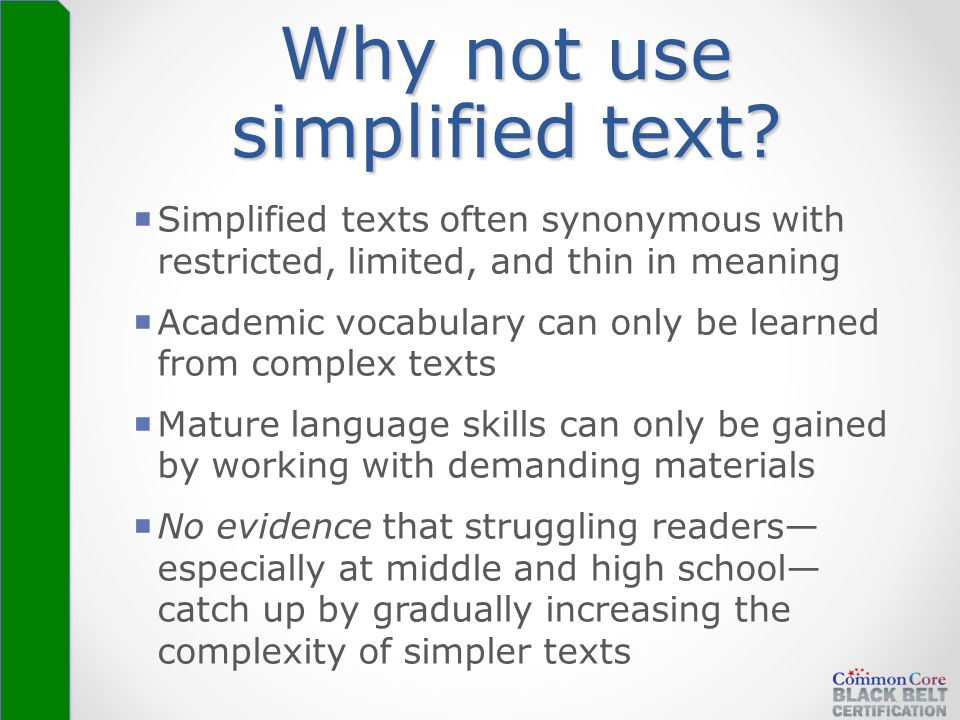 Simplified texts often synonymous with restricted, limited, and thin in meaning  Academic vocabulary can only be learned from complex texts  Matur