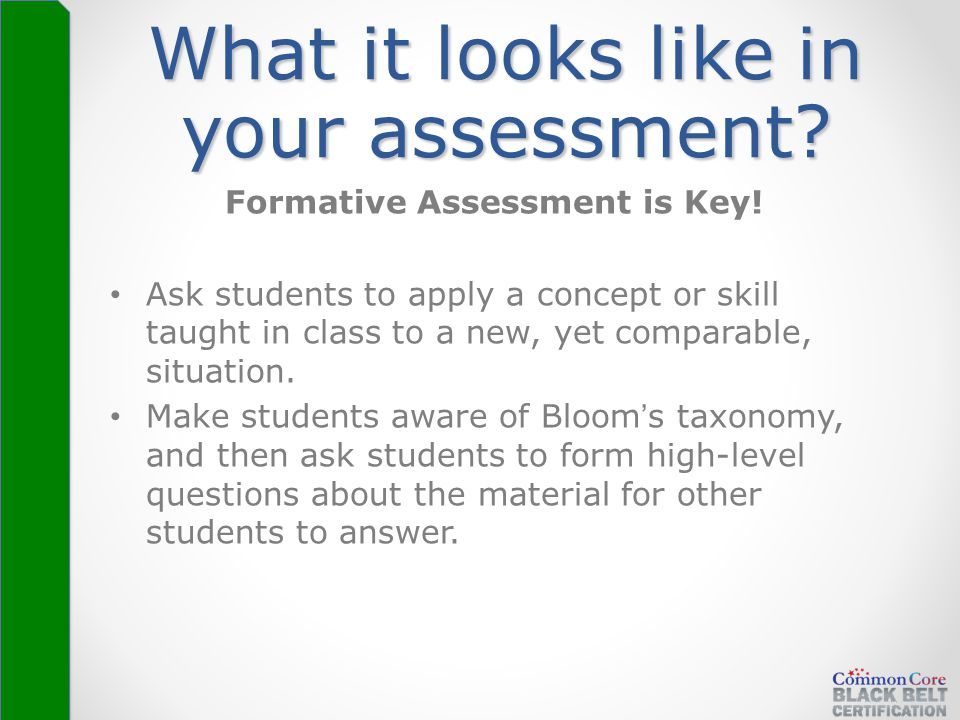 What it looks like in your assessment? Formative Assessment is Key! Ask students to apply a concept or skill taught in class to a new, yet comparable,