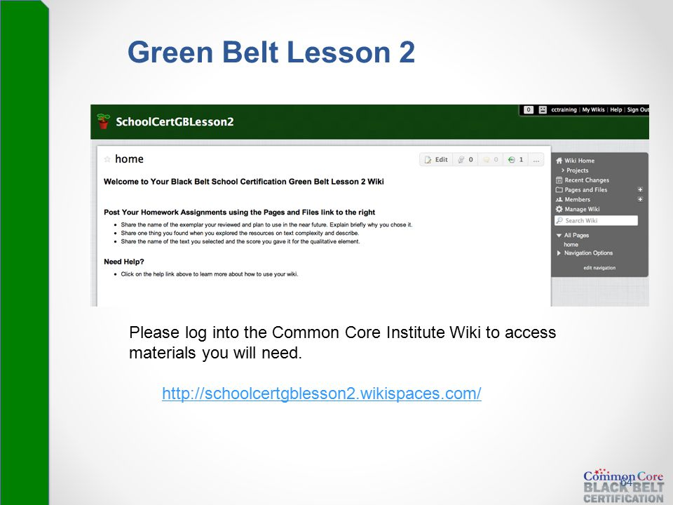 Green Belt Lesson 2 64 Please log into the Common Core Institute Wiki to access materials you will need. http://schoolcertgblesson2.wikispaces.com/
