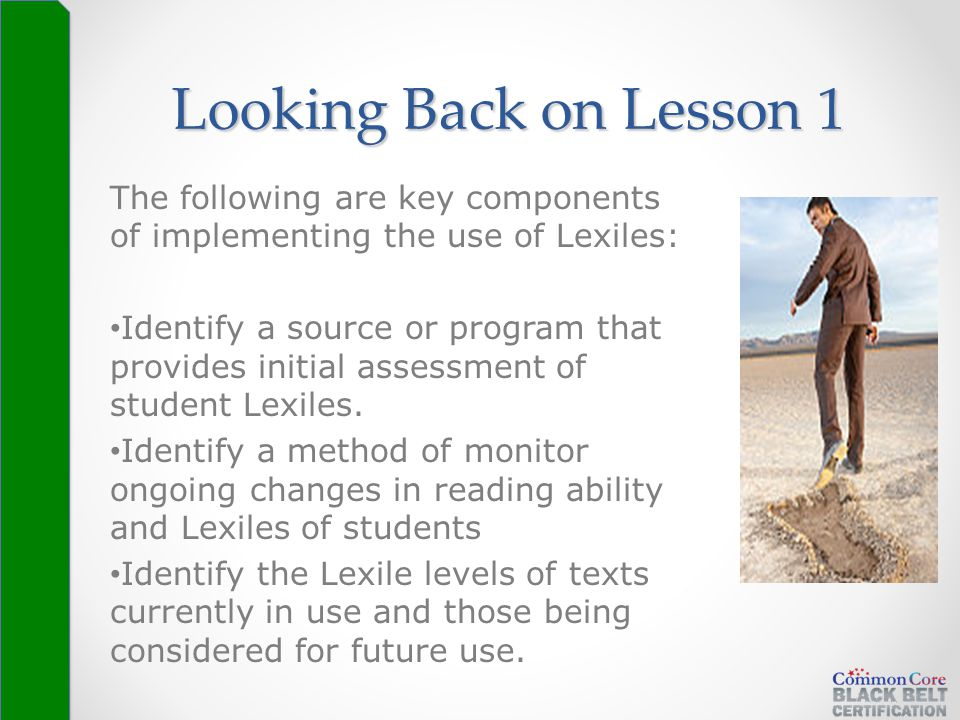 The following are key components of implementing the use of Lexiles: Identify a source or program that provides initial assessment of student Lexiles.